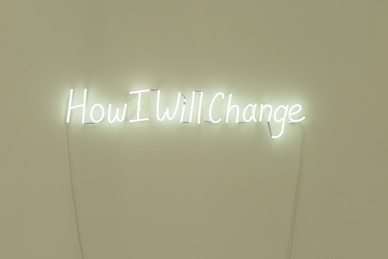 Kate Just, How I Will Change , 2018, Neon Sign,20 x 135 cm