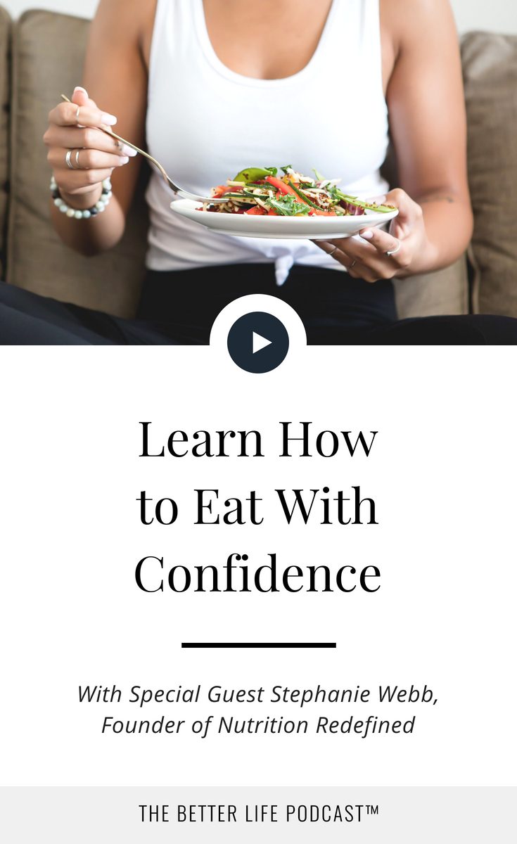 Heal your relationship with food, feel confident in your body, and eat well to feel good  | The Better Life Project™ with Kelsey Van Kirk