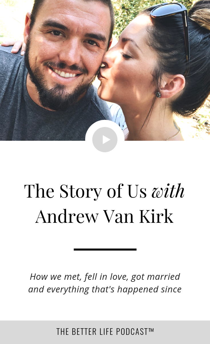 The story of how we met, fell in love, got married, and everything that's happened since | The Better Life Project™ with Kelsey Van Kirk