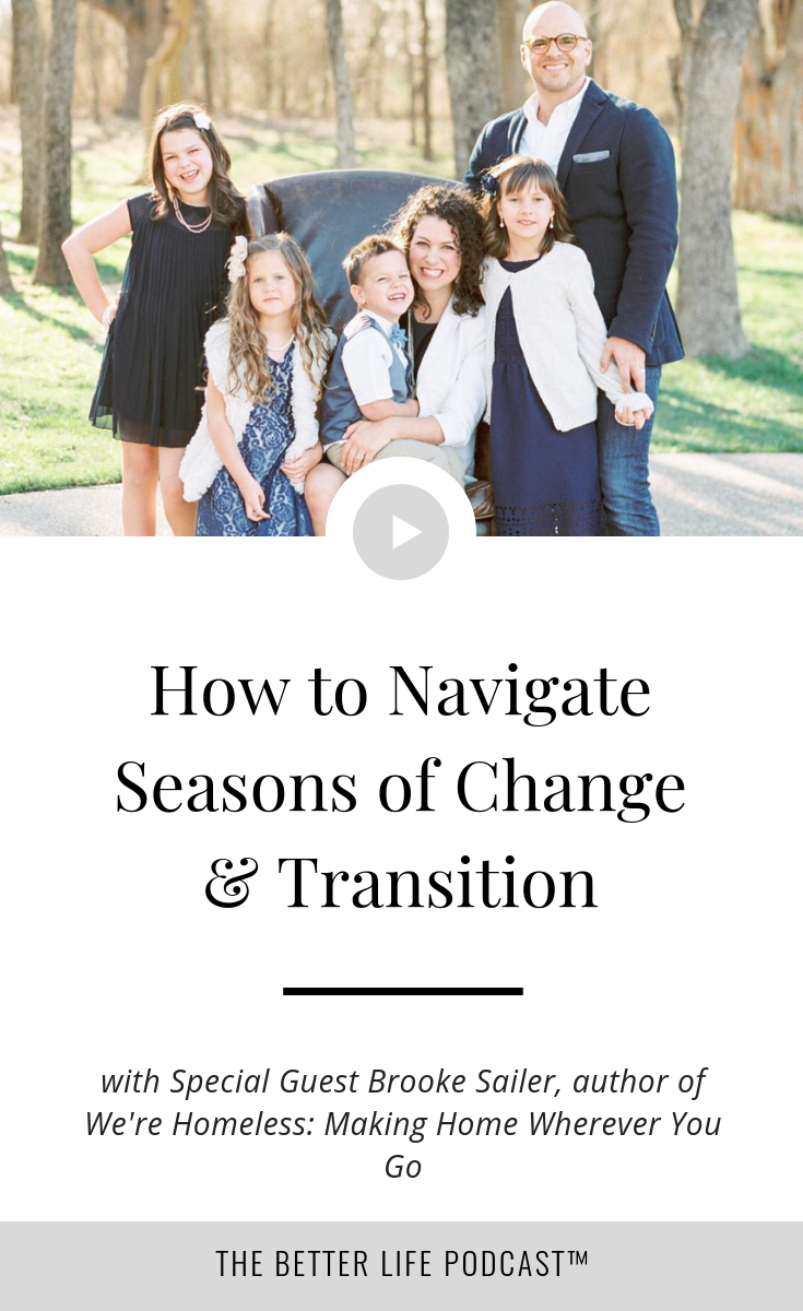 Practical advice, tools and encouragement about how to navigate seasons of change and transition well as you continue to lead, serve, and love your family  | The Better Life Project™ with Kelsey Van Kirk