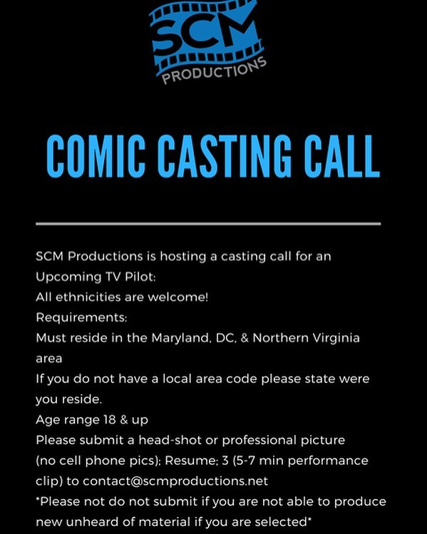 SCM Productions is hosting a casting call for an Upcoming TV Pilot:  All ethnicities are welcome  Requirements: Must reside in the Maryland, DC, & Northern Virginia area If you do not have a local area code please state were you reside.  Age range 18 & up  Please submit a head-shot or professional picture (no cell phone pics); Resume; 3 (5-7 min performance clip) to contact@scmproductions.net *Please not do not submit if you are not able to produce new unheard of material if you are selected* #castingcall #comedy #comedians #dmv #dmvcomedy