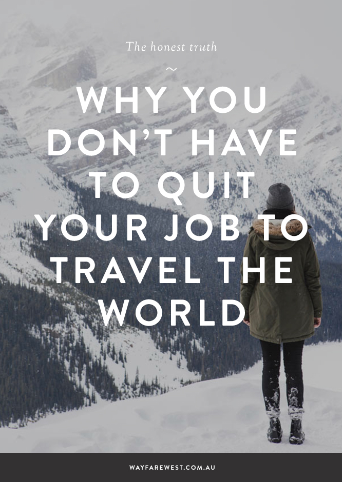 Quit your job to travel the world