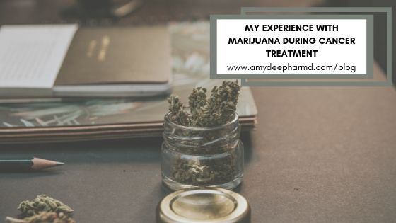 My Experience with Cannabis During Cancer Treatment_AmydeepharmD_cannabis_weed_marijuana_cancertreatment.jpg