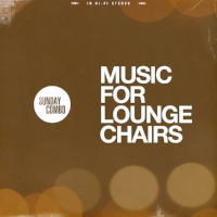 "Sunday Combo ""Music For Lounge Chairs"""