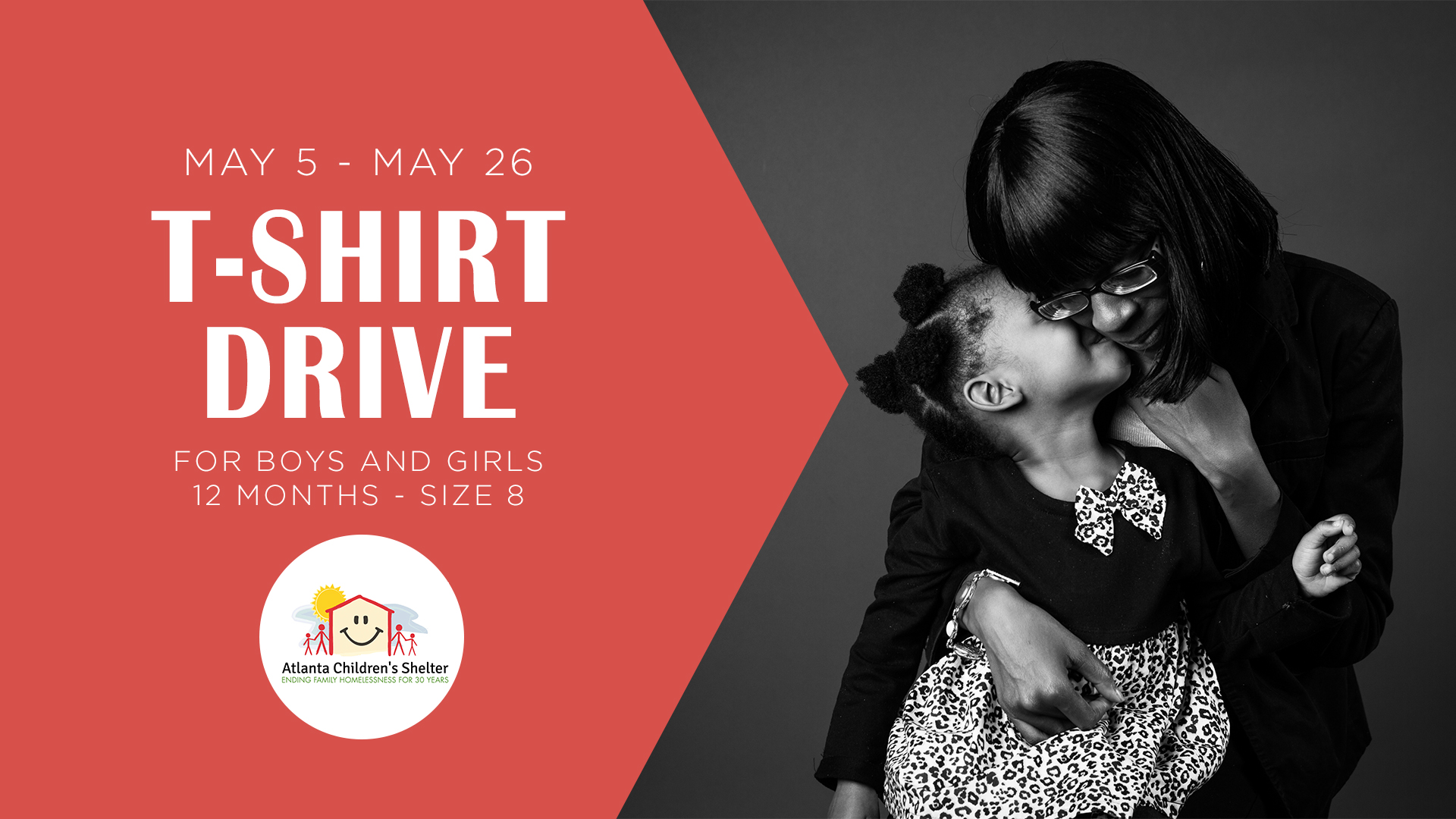May Giving Project: T-Shirt Drive -  Join us as we partner with The Atlanta Children's Shelter (ACS) to collect new t-shirts from May 5-May 26 to help provide for the basic needs of children at the shelter. We will be collecting new colorful t-shirts for boys and girls that have age appropriate graphics in the following sizes: 12 months, 2T-5T, and child sizes 6-8. Items can be dropped off in the bins located in the Reception Landing or the Children's Ministry Welcome Area.