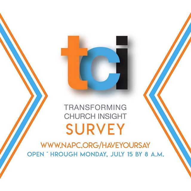 Be sure to make your voice heard and help shape the future of NAPC by taking the Transforming Church Insight (TCI) survey online at www.napc.org/haveyoursay and use password: napcga. The deadline is Monday, July 15 by 8 a.m. We thank you in advance for your participation!