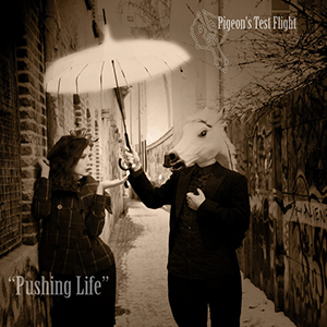 PUSHING LIFE    Pigeon's Test Flight     Label:    Released:  2010-04-20   My work included:  Recorded, mix and master