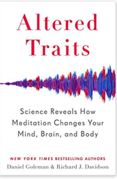 Altered Traits: Science Reveals How Meditation Changes Your Mind, Brain, and Body by Daniel Goleman & Richard J. Davidson -