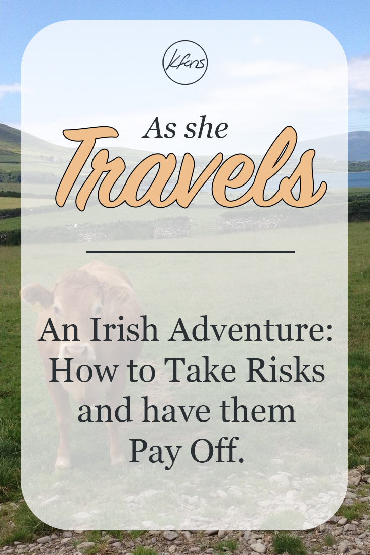 An Irish Adventure: How to Take Risks and have them Pay Off