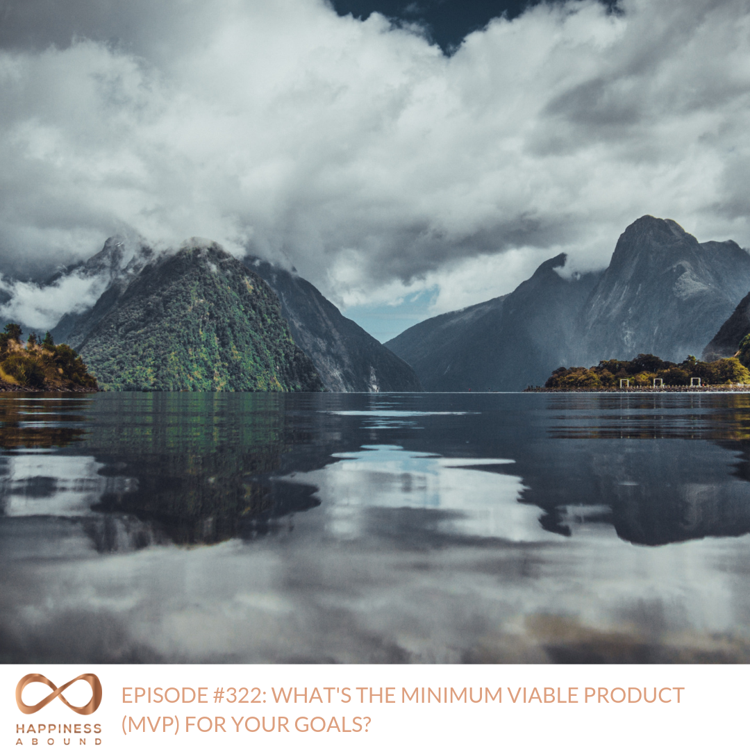 #322_ WHAT'S THE MINIMUM VIABLE PRODUCT (MVP) FOR YOUR GOALS_.png