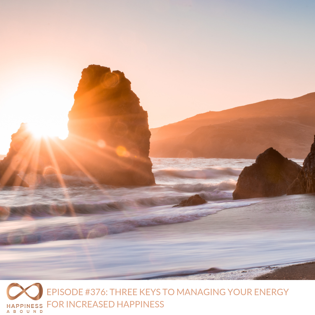 #376_ THREE KEYS TO MANAGING YOUR ENERGY FOR INCREASED HAPPINESS.png
