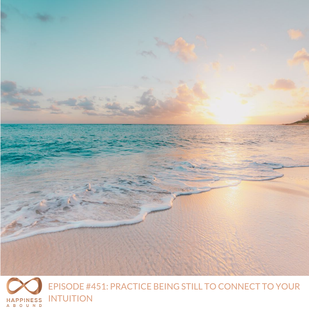 #451_ PRACTICE BEING STILL TO CONNECT TO YOUR INTUITION .png