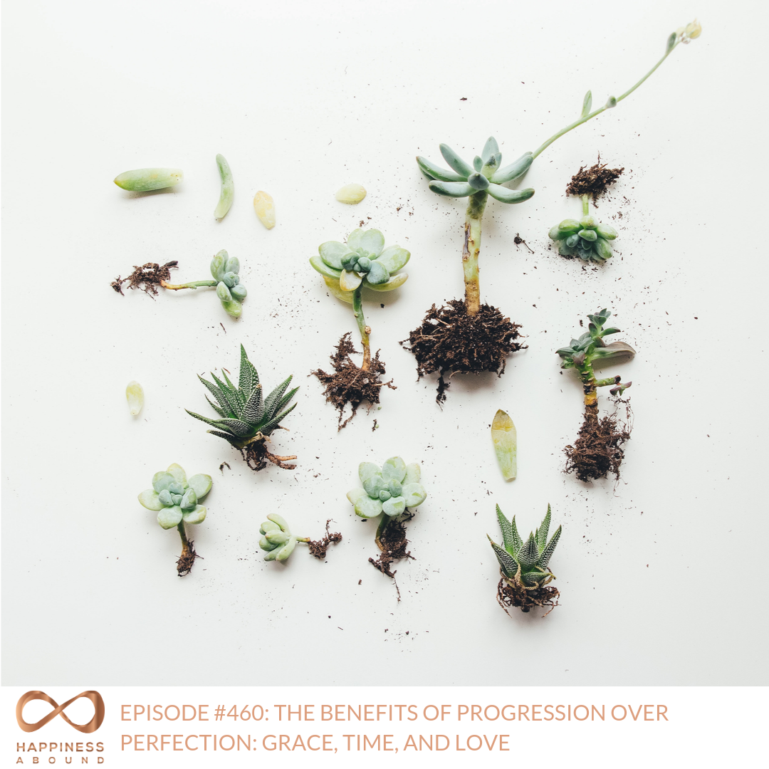 #460_ THE BENEFITS OF PROGRESSION OVER PERFECTION_ GRACE, TIME, AND LOVE.png