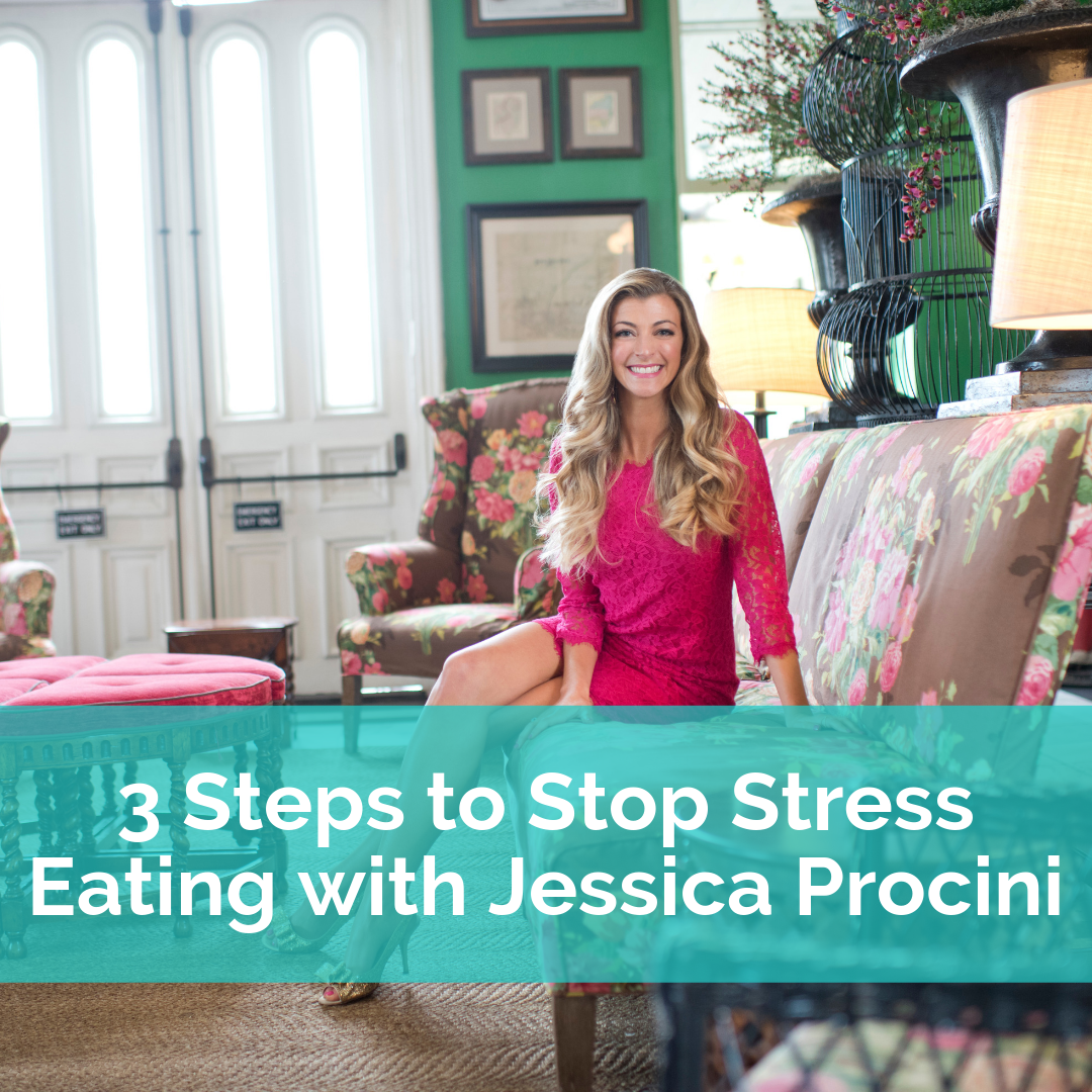 3 Steps to Stop Stress Eating with Jessica Procini.png
