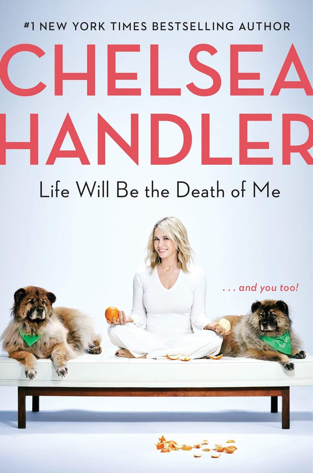 Life Will Be the Death of Me… and You Too  by Chelsea Handler