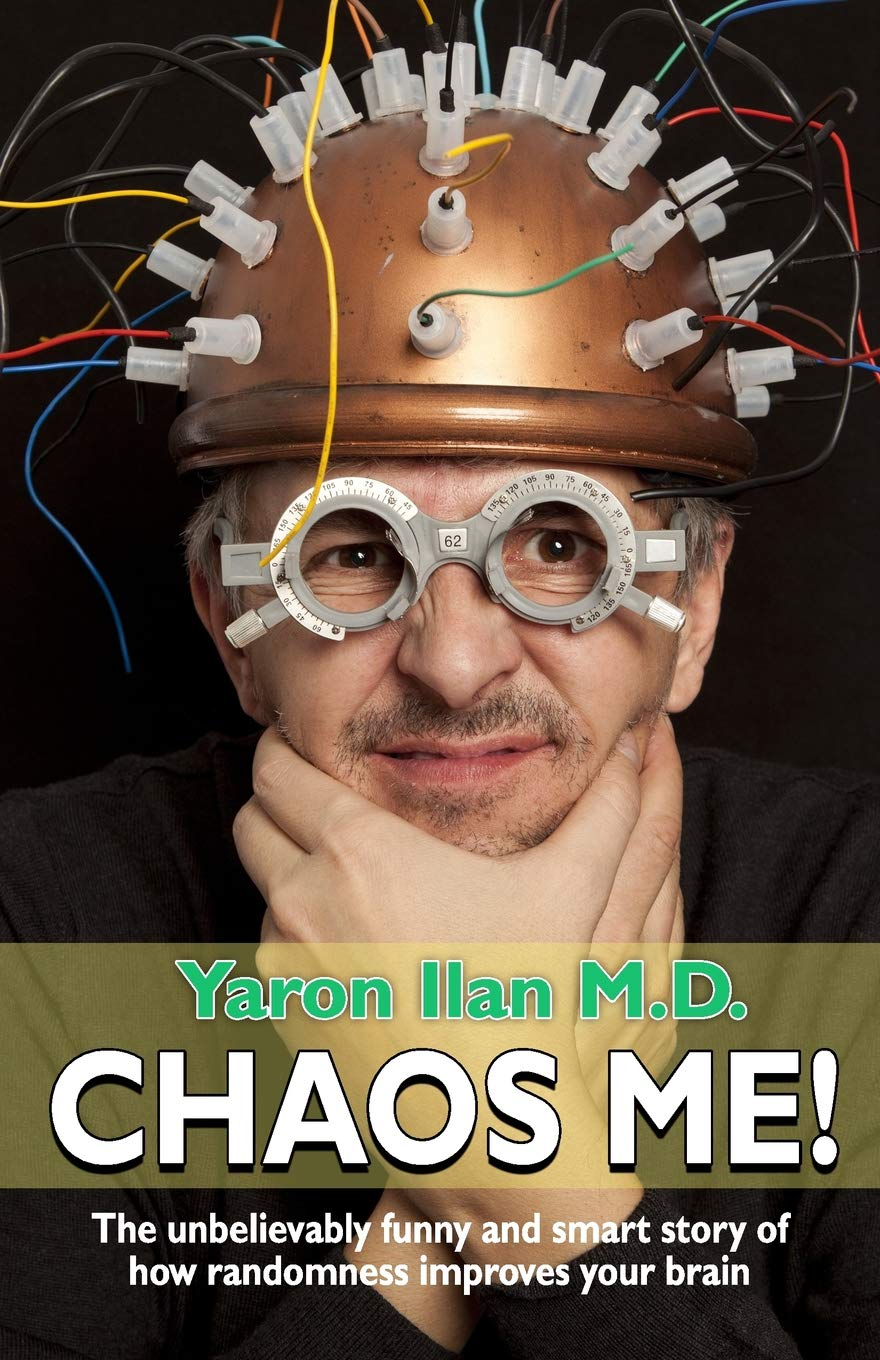 Chaos Me: The Unbelievably Smart and Funny Story of How Randomness Improves Your Brain  by Yaron Ilan M.D.