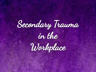 Secondary Trauma in the Workplace: Tools for Awareness, Self-Care, and Organizational Response in Montana -