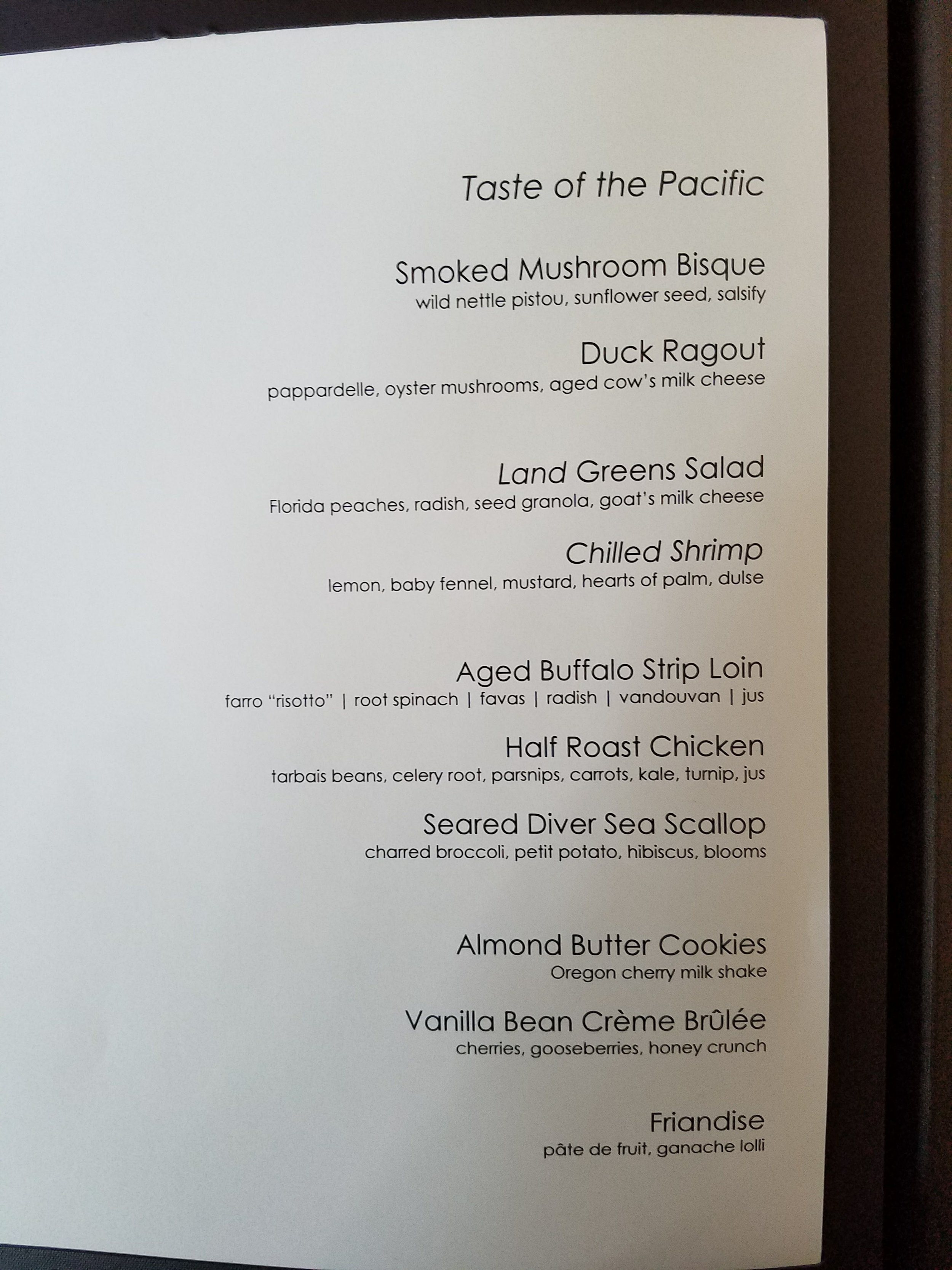 The customizable Taste of the Pacific menu. My selections: Duck Ragout, Land Greens Salad, Aged Buffalo Strip Loin, and Vanilla Bean Crème Brûlée. They throw in the Friandise as a second dessert, which has tasty little fruit jellies and chocolate lollipops.