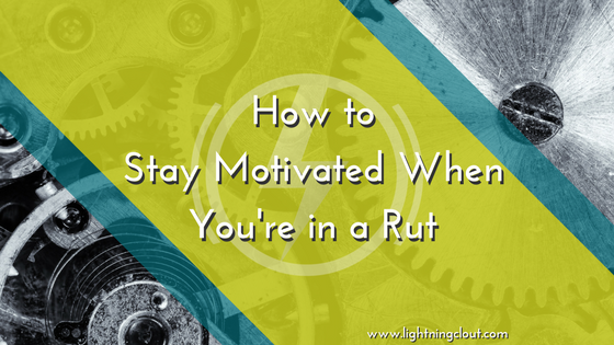 How to Stay Motivated When You're in a Rut.png