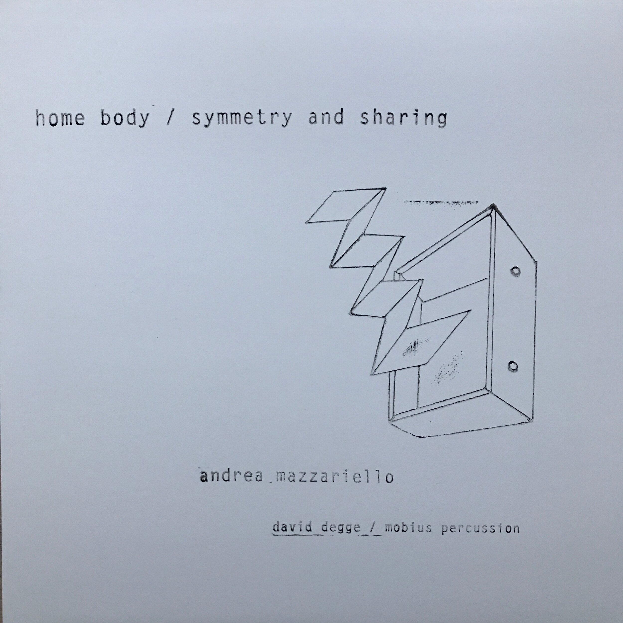 home body / symmetry and sharing (july 2017). first cover, morning light.   music by andrea mazzariello.   a side = voice, hammered dulcimer, kick, hat, one person, same time. performed by david degge.   b side = voice and percussion x 4. performed by mobius percussion.  buy it  here .