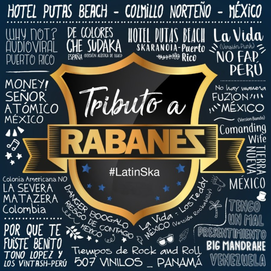 LATIN SKA,TRIBUTO RABANES (Vol 2)    Colmillo Norteño - Hotel putas beach (Mex)   AudioViral - Why not (PR)   507 Vinilos - Tiempos de Rockanroll (Pan)   Big Mandrake - Tengo un mal presentimiento (Ven)   Riesgo de Contagio - Danger boogalo (Mex)   Los Teddy Boopers - La Vida (Rockabilly) (Mex)   Tierra Nueva - Comanding wife (Banda) (Mex)   Toño Lopez & Los Vintash  -Por que te fuiste benito (Per)   Skaranoia - Hotel putas beach (PR)   No Fap - La vida (Punk) (Per)   Señor Atomico -Money (Mex)   La Severa Matazera -Colonia americana (Col)   Fuzion  -No hay manera (Mex)   Che Sudaka - De colores (Acustico) (Esp)  DISCO 2   http://itunes.apple.com/album/id1286868477?ls=1&app=itunes