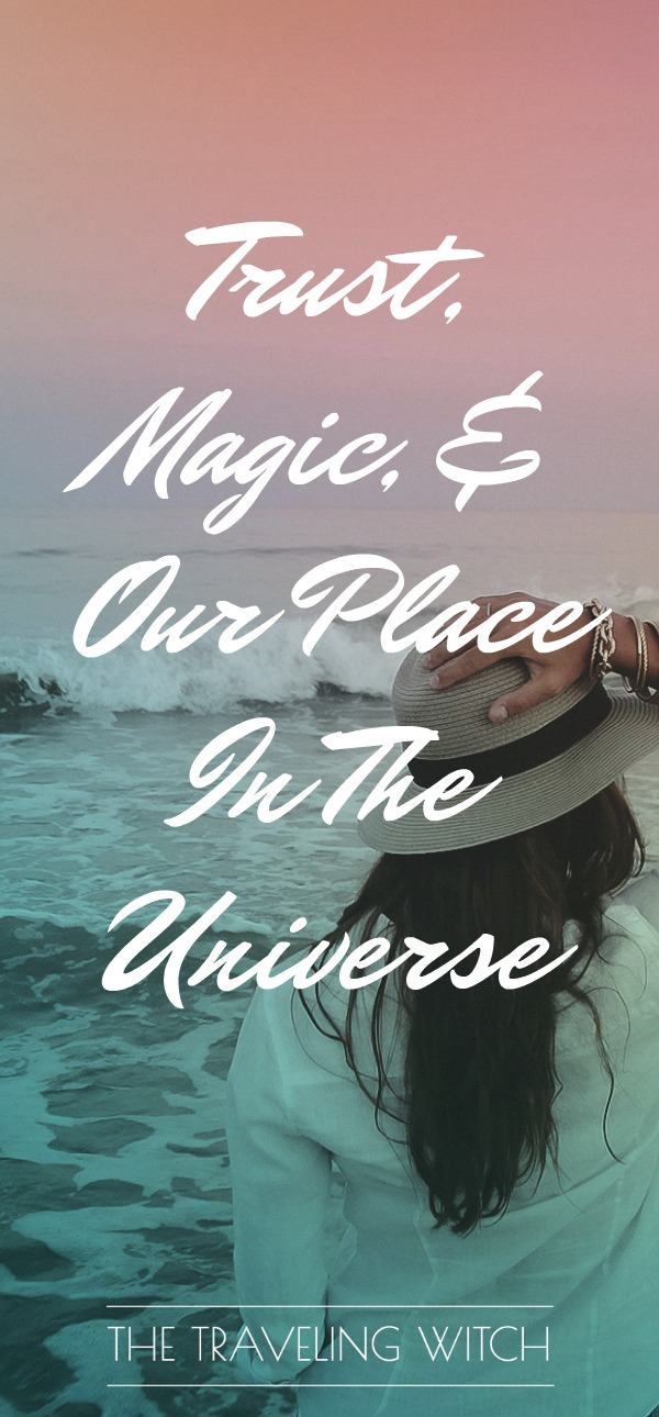 Musings On Trust Magic & My Place In The Universe // The Traveling Witch