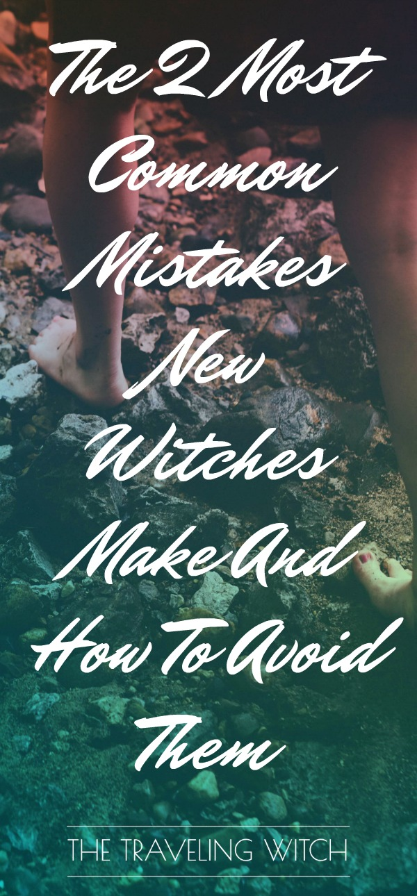 The 2 Most Common Mistakes New Witches Make And How To Avoid Them // The Traveling Witch