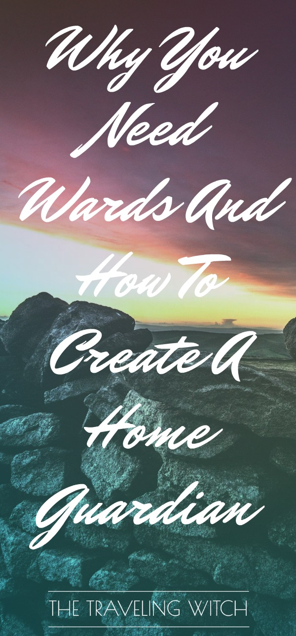 Why You Need Wards And How To Create A Home Guardian // The Traveling Witch