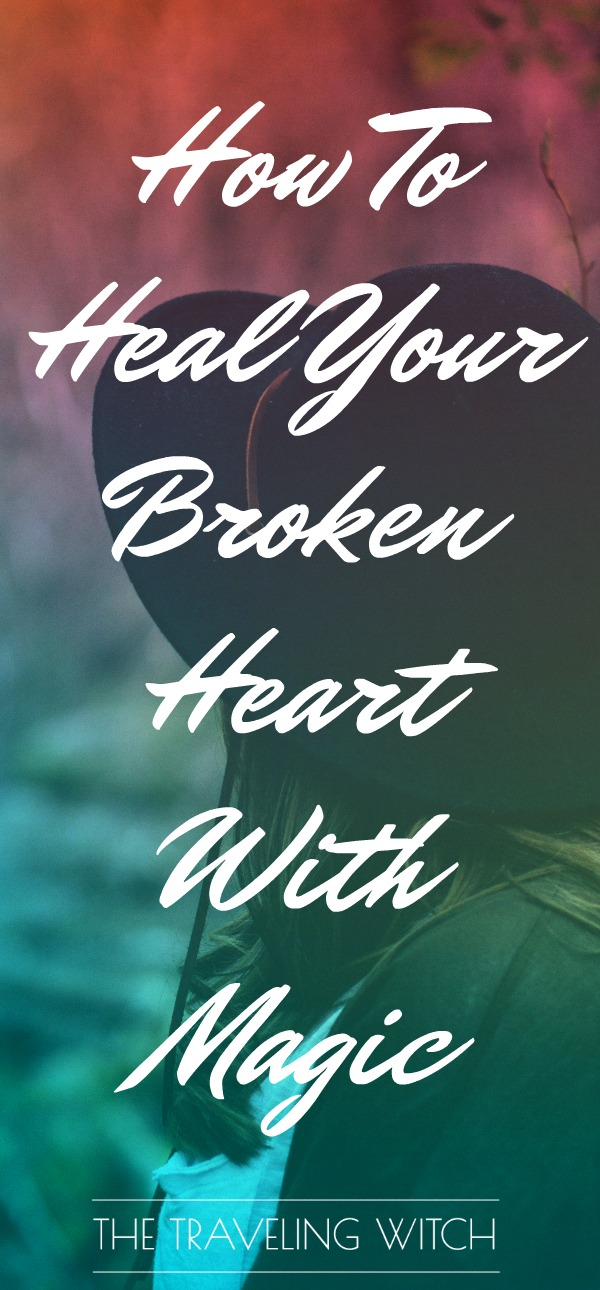 How To Heal Your Broken Heart With Magic // Magick // Witchcraft // The Traveling Witch