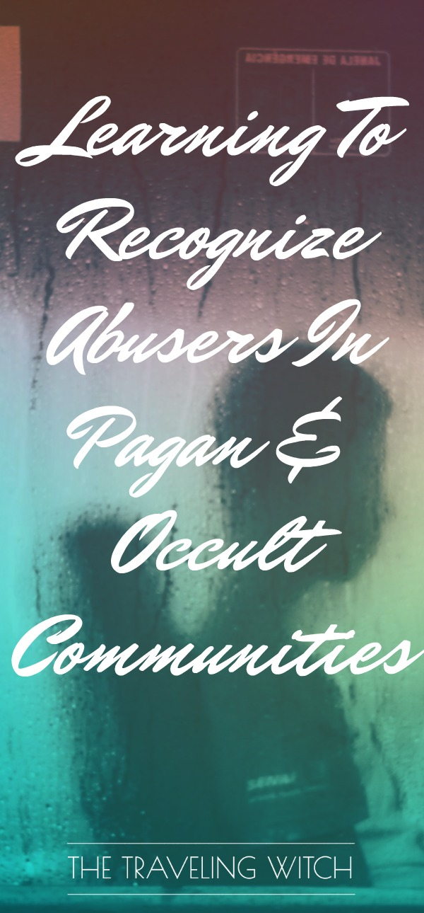 Learning To Recognize Abusers In Pagan & Occult Communities // Magick // Witchcraft // The Traveling Witch