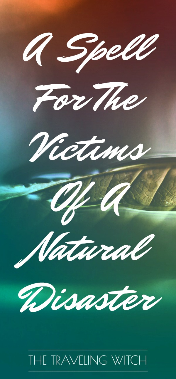 A Spell For The Victims Of A Natural Disaster // Witchcraft // Magick // The Traveling Witch