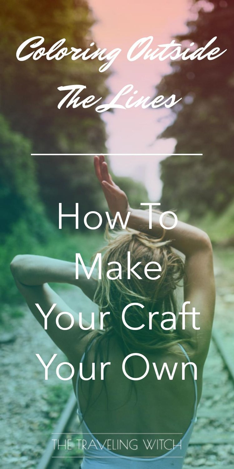 Coloring Outside The Lines: How To Make Your Craft Your Own // Witchcraft // Magic // The Traveling Witch