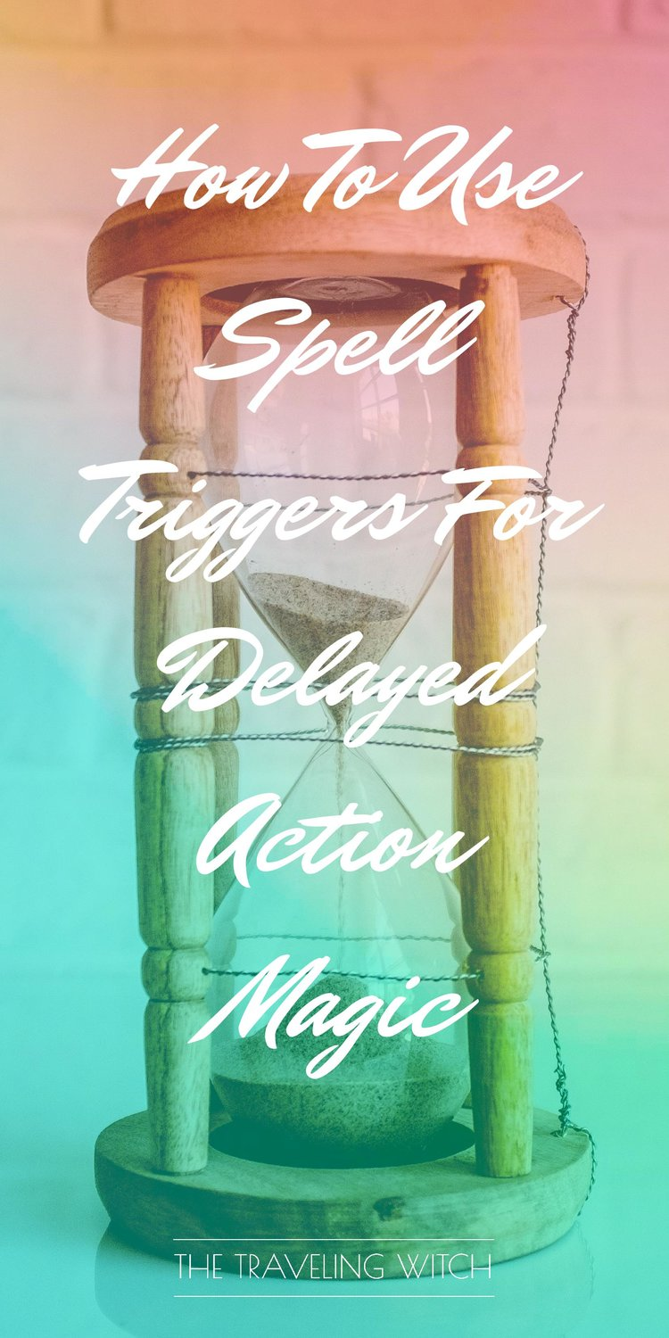 How To Use Spell Triggers For Delayed Action Magic // Witchcraft // The Traveling Witch