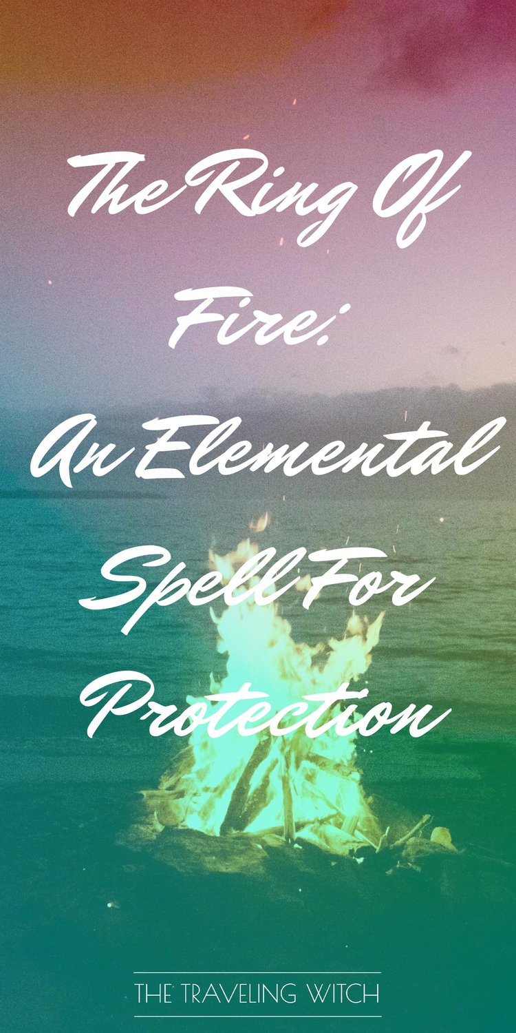 The Ring Of Fire: An Elemental Spell For Protection // Witchcraft // Magic // The Traveling Witch