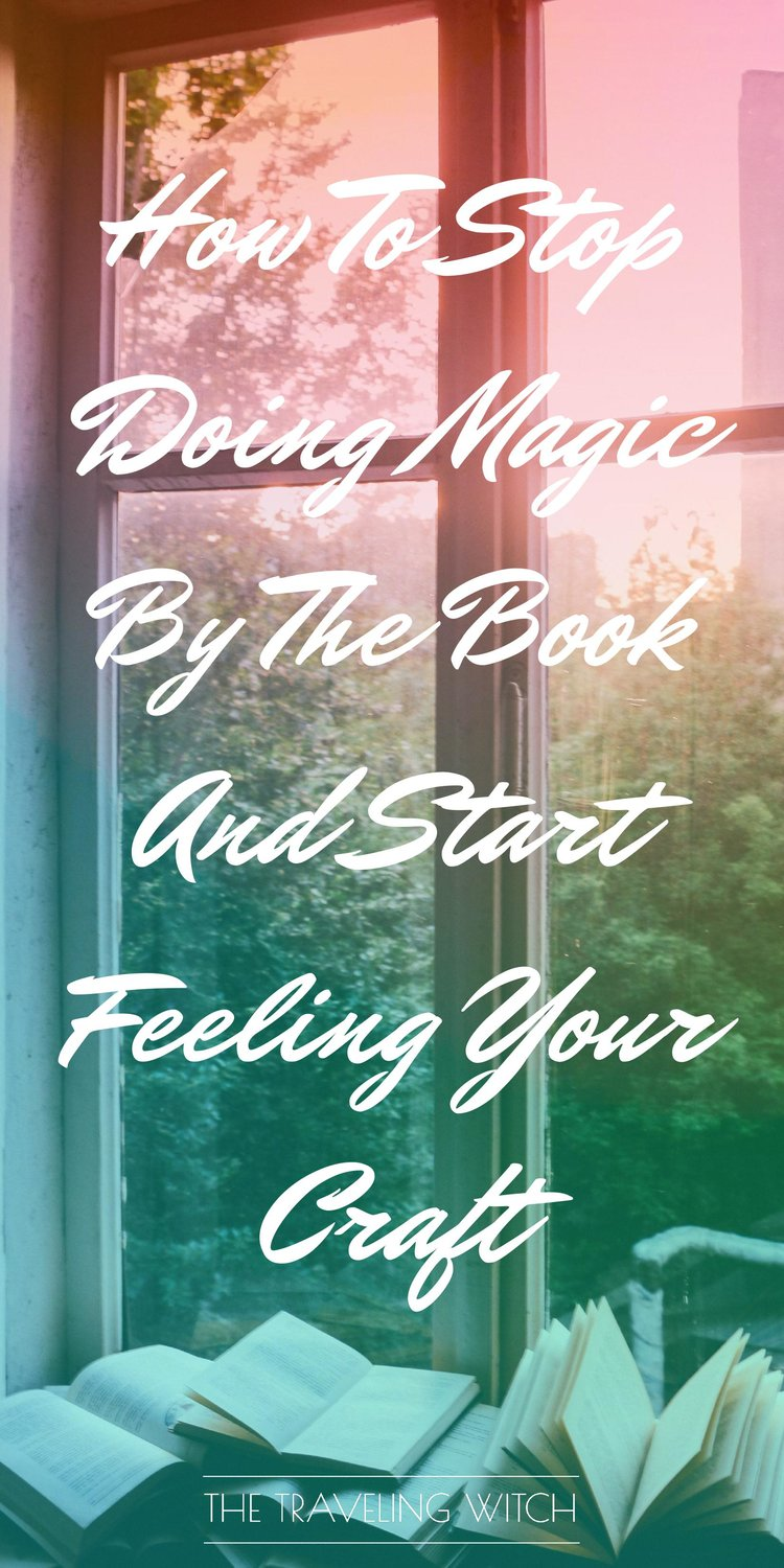 How To Stop Doing Magic By The Book And Start Feeling Your Craft // Witchcraft // Magic // The Traveling Witch