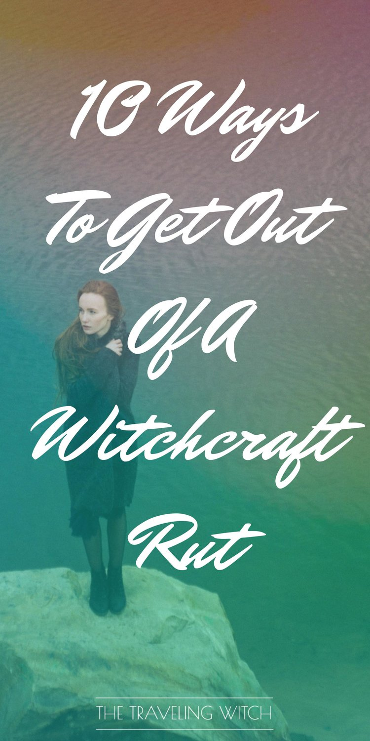 10 Ways To Get Out Of A Witchcraft Rut // Magic // The Traveling Witch