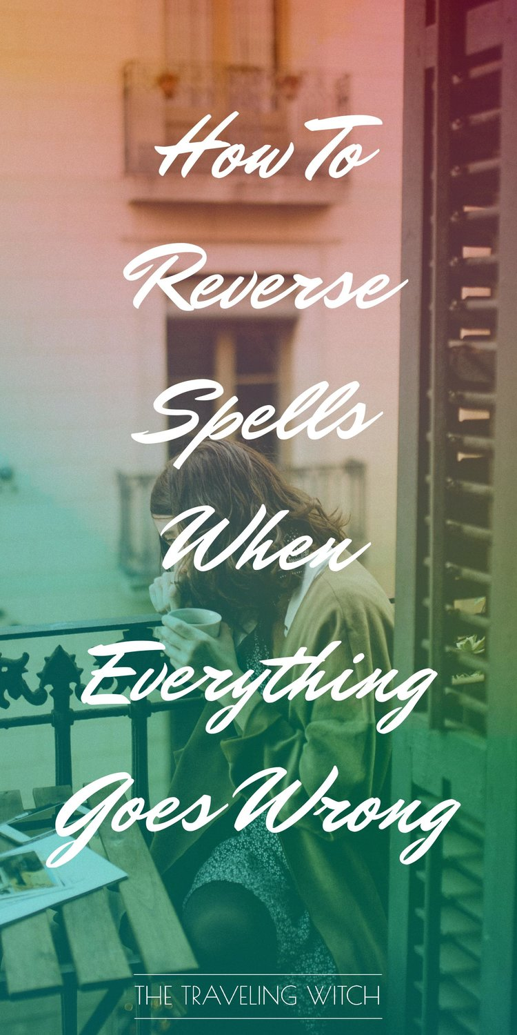 How To Reverse Spells When Everything Goes Wrong // Witchcraft // Magic // The Traveling Witch