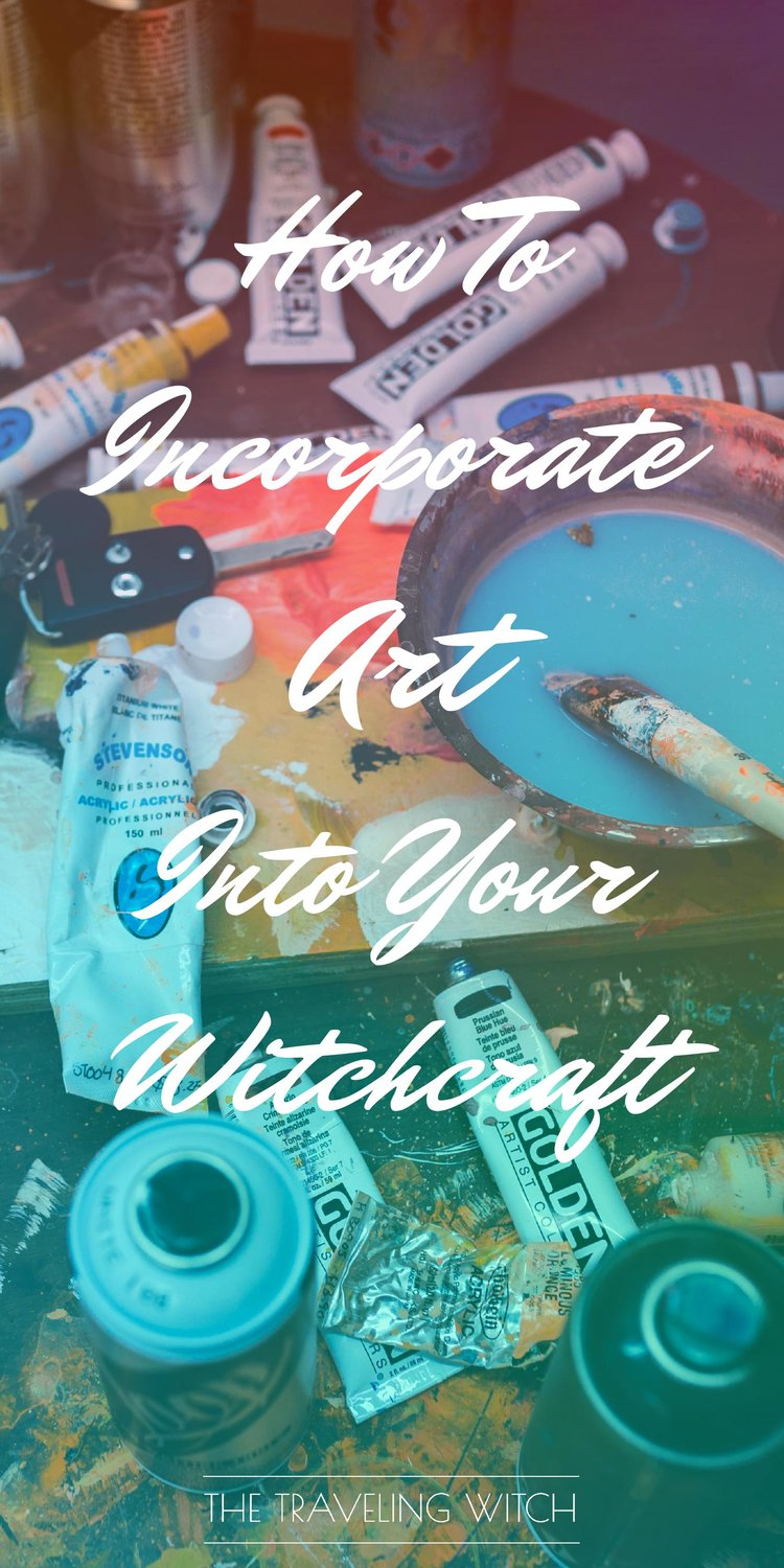 How To Incorporate Art Into Your Witchcraft // Witchcraft // Magic // The Traveling Witch