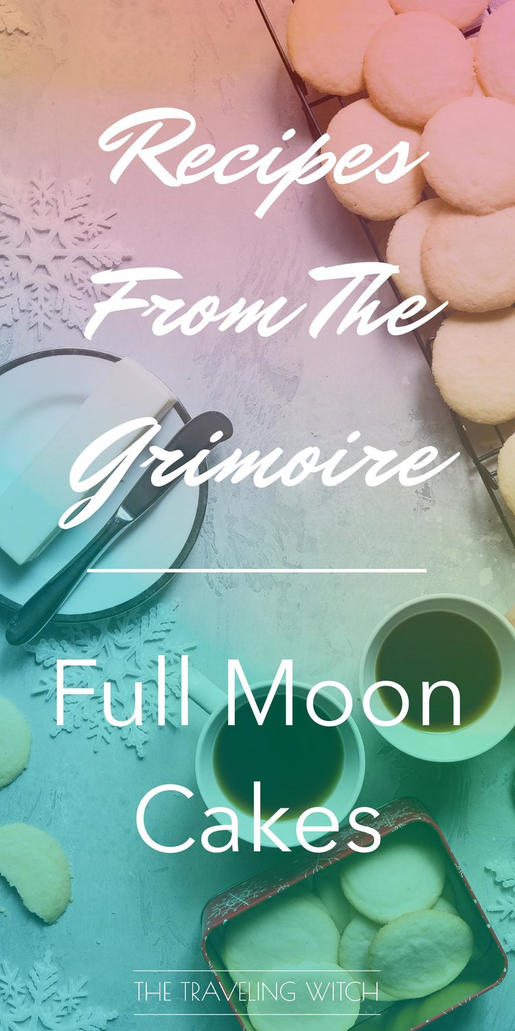 Recipes From The Grimoire: Full Moon Cakes // Witchcraft // Magic // The Traveling Witch