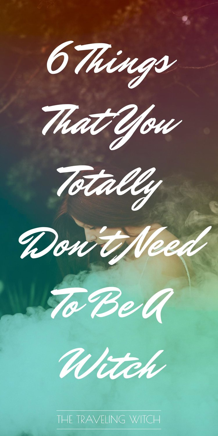 6 Things That You Totally Don't Need To Be A Witch // Witchcraft // Magic // The Traveling Witch