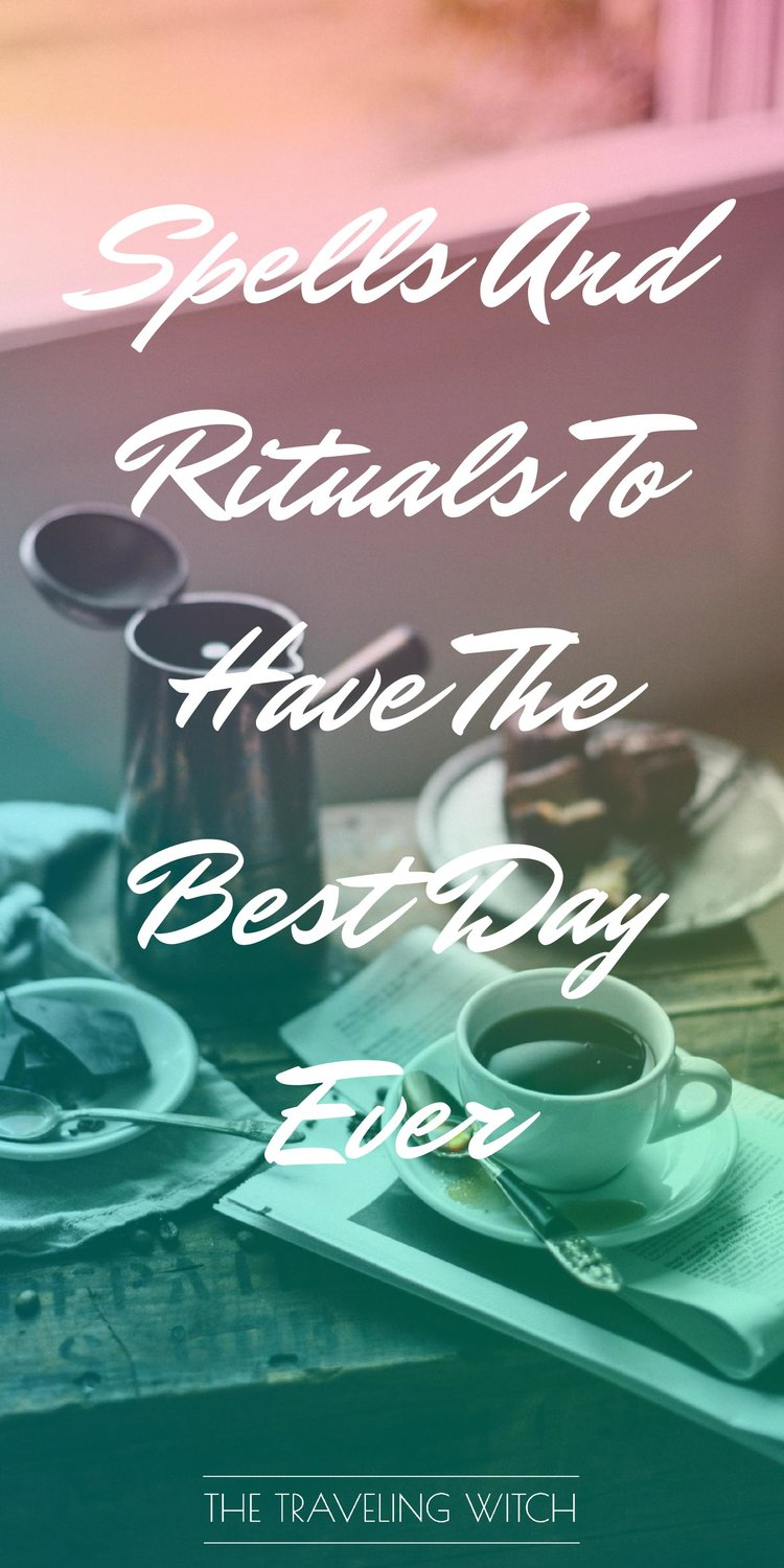 Spells And Rituals To Have The Best Day Ever // Witchcraft // Magic // The Traveling Witch