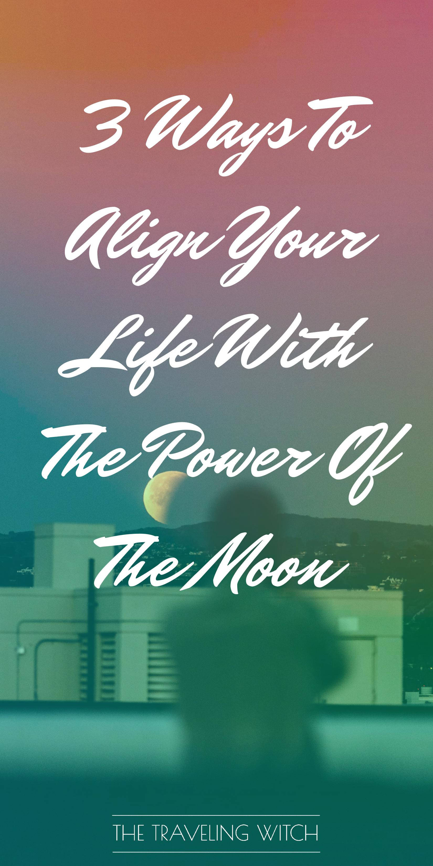 3 Ways To Align Your Life With The Power Of The Moon // Witchcraft // Magic // The Traveling Witch