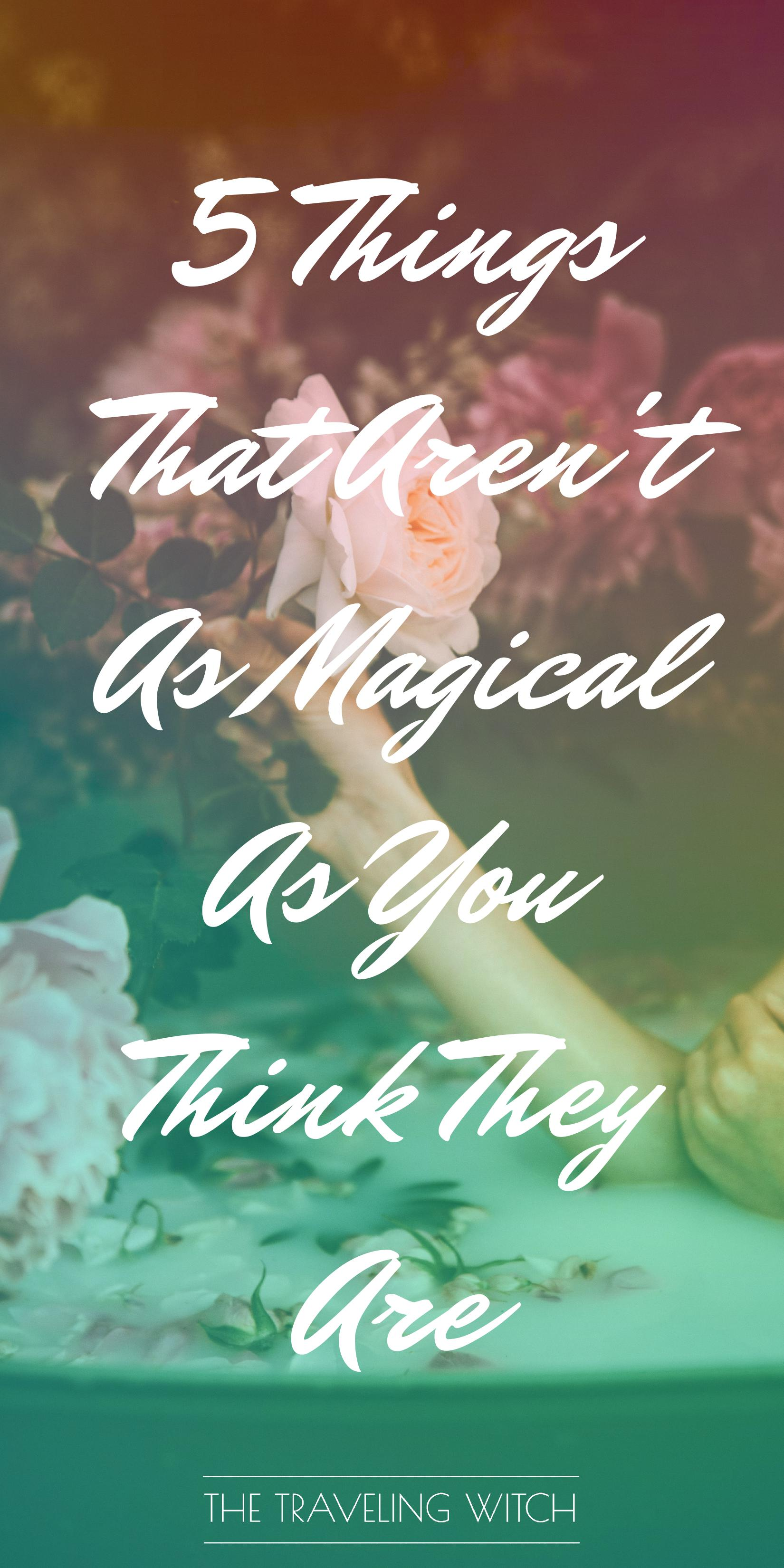 5 Things That Aren't As Magical As You Think They Are // Witchcraft // Magic // The Traveling Witch