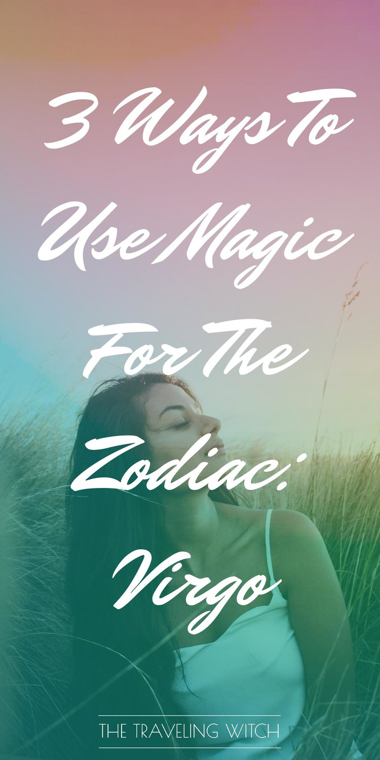 3 Ways To Use Magic For The Zodiac: Virgo // Witchcraft // Magic // The Traveling Witch