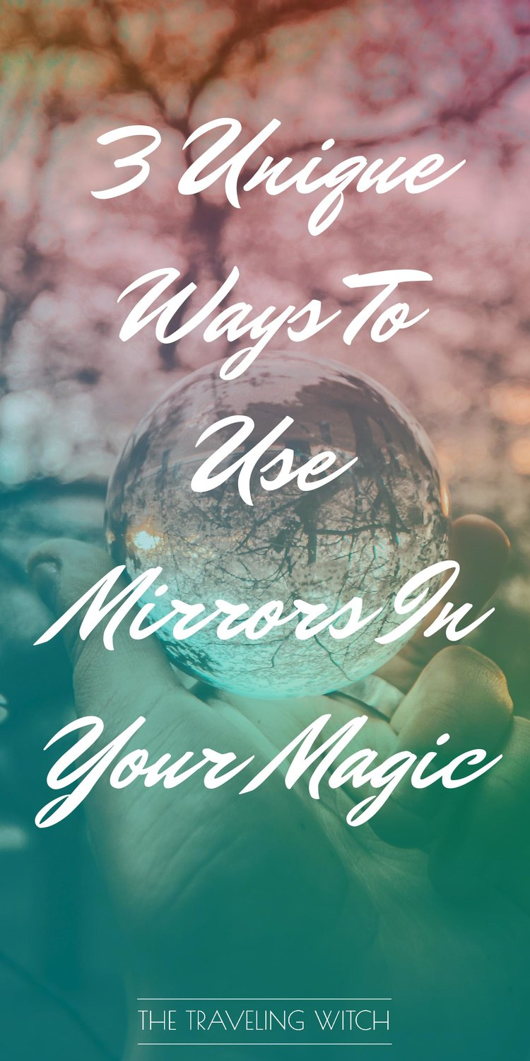 3 Unique Ways To Use Mirrors In Your Magic // Witchcraft // The Traveling Witch