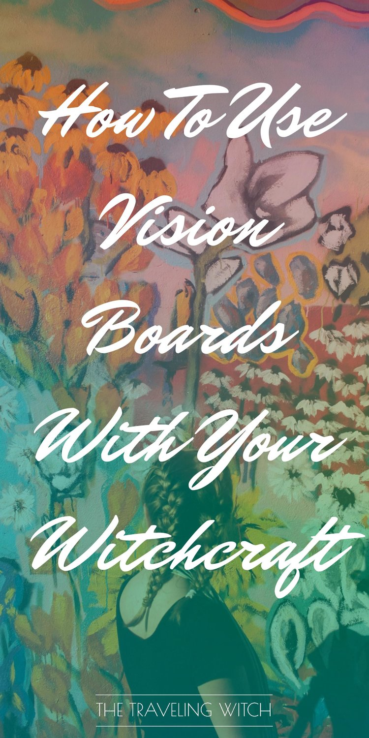 How To Use Vision Boards With Your Witchcraft // Magic // The Traveling Witch