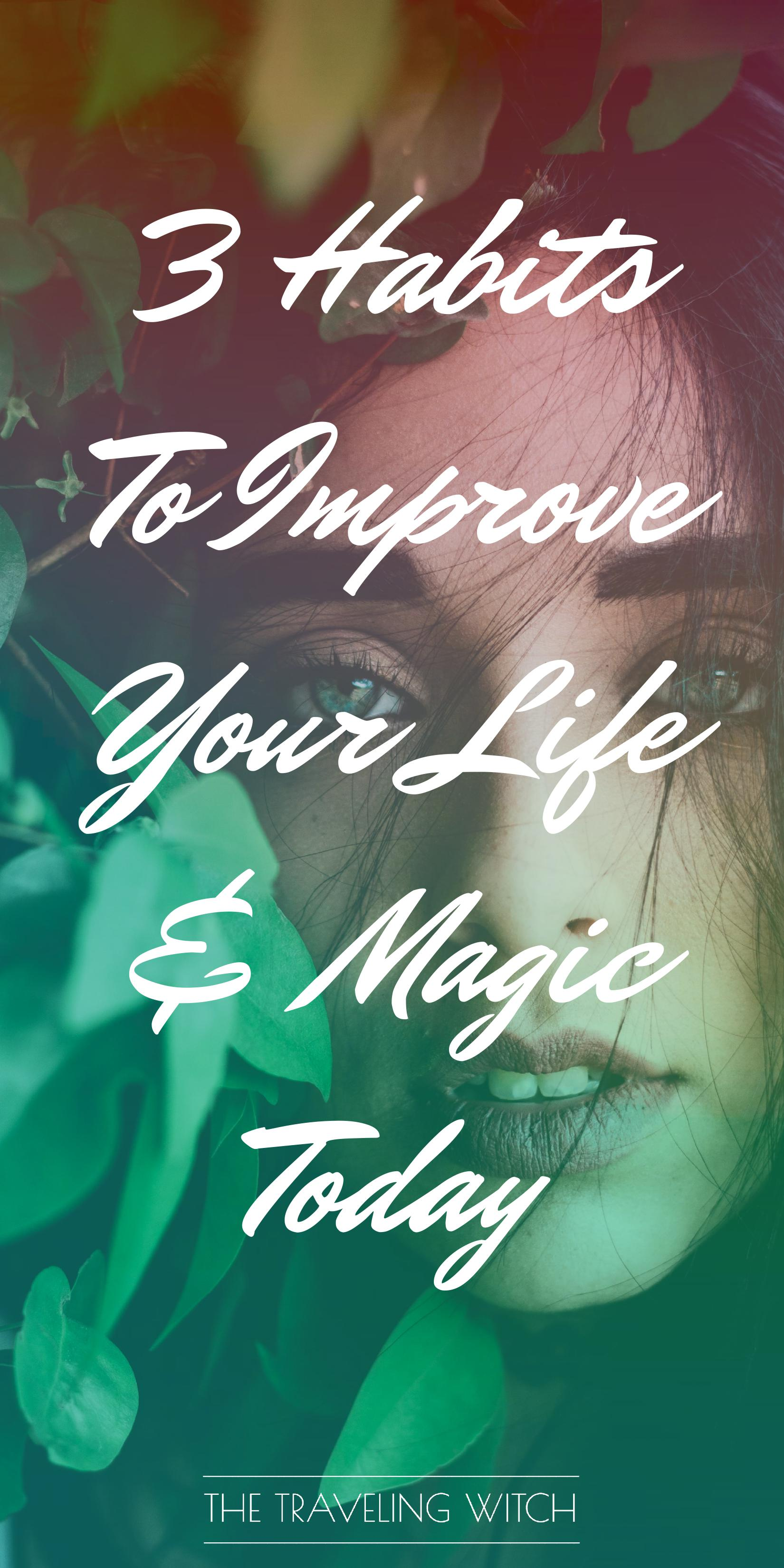 3 Habits To Improve Your Life & Magic Today // Witchcraft // Magic // The Traveling Witch