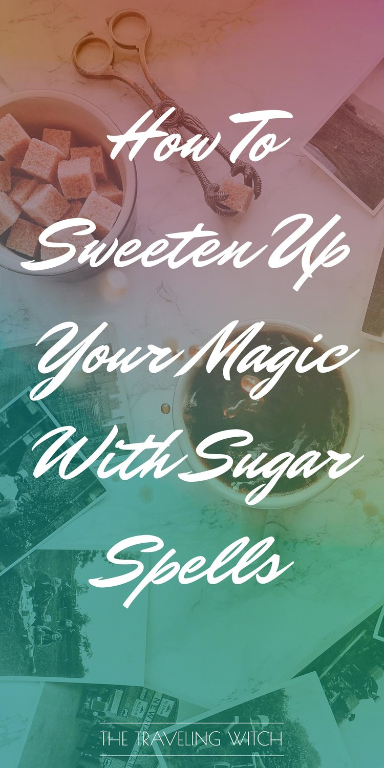 How To Sweeten Up Your Magic With Sugar Spells // Witchcraft // The Traveling Witch
