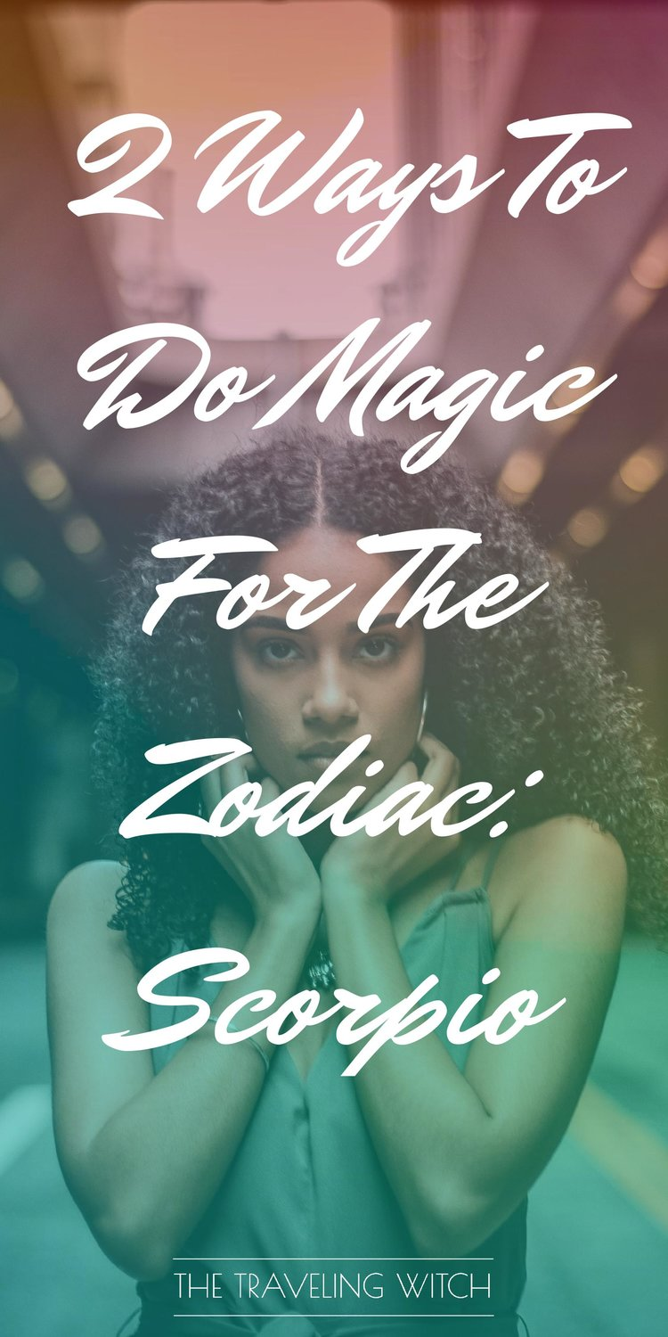2 Ways To Do Magic For The Zodiac: Scorpio // Witchcraft // The Traveling Witch