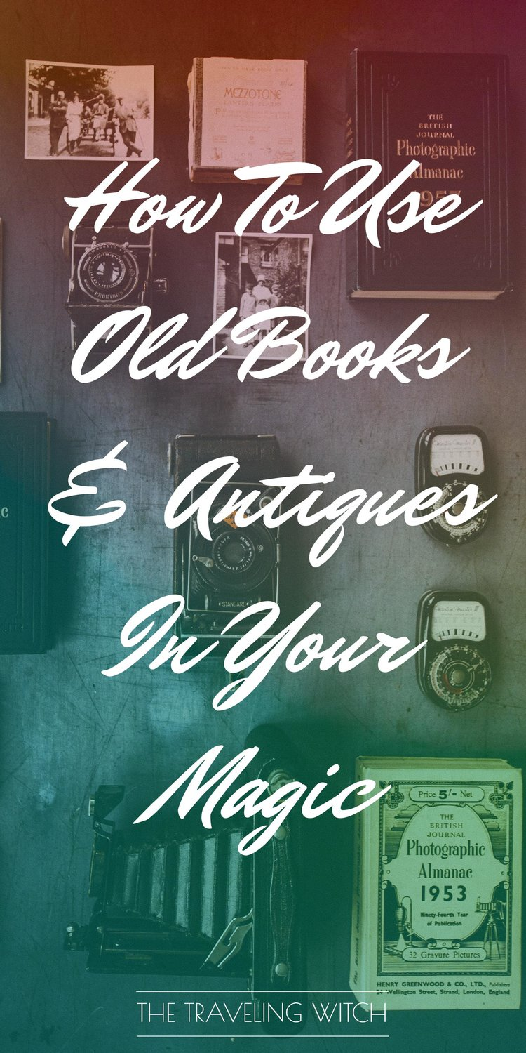 How To Use Old Books & Antiques In Your Magic // Witchcraft // The Traveling Witch
